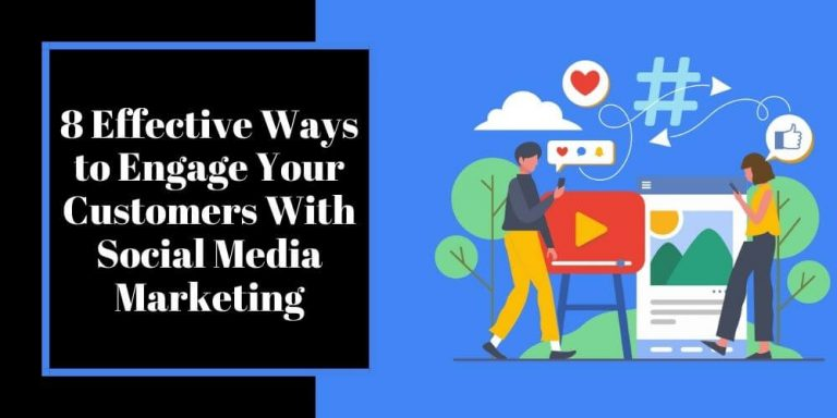 8 Effective Ways to Engage Your Customers With Social Media Marketing